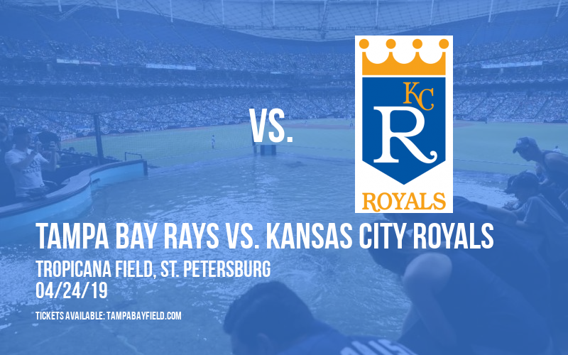 Tampa Bay Rays vs. Kansas City Royals at Tropicana Field