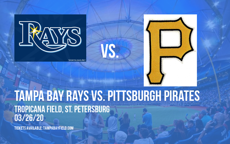 Tampa Bay Rays vs. Pittsburgh Pirates [CANCELLED] at Tropicana Field